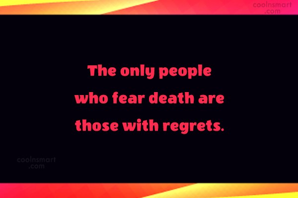 Death Quote: The only people who fear death are...