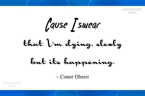 Death Quote: Cause I swear that I'm dying, slowly...
