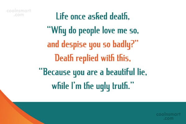 "Death Quote: Life once asked death, ""Why do people..."