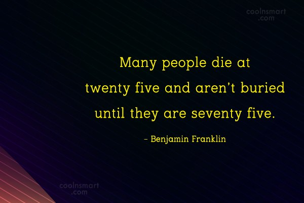 Death Quote: Many people die at twenty five and...