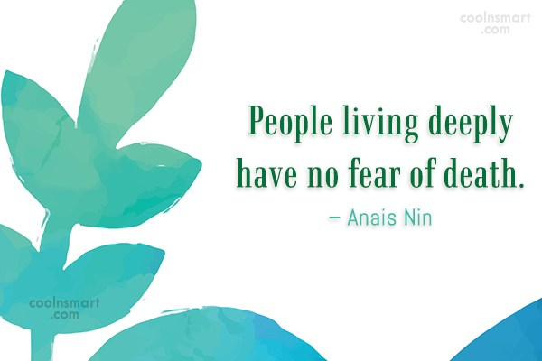 Quote: People living deeply have no fear of...