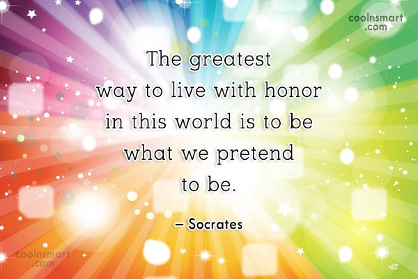 Quote: The greatest way to live with honor...