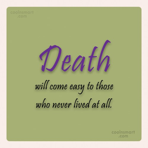 Death Quote: Death will come easy to those who...