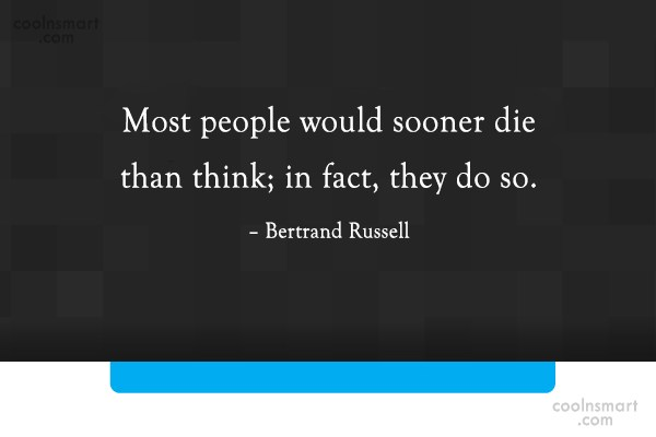 Death Quote: Most people would sooner die than think;...