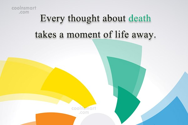 Death Quote: Every thought about death takes a moment...