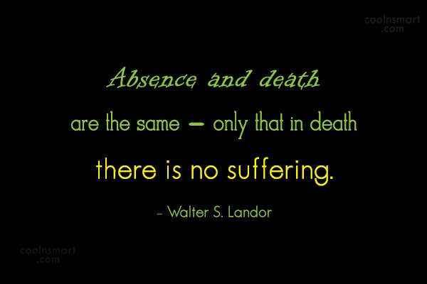 Absence Quote: Absence and death are the same –...