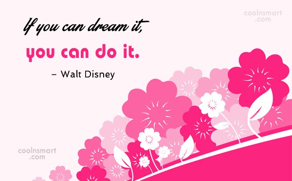 Quote: If you can dream it, you can...