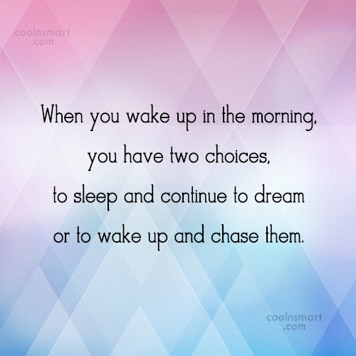 Dream Quote: When you wake up in the morning,you...