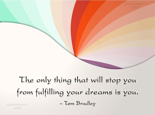 Dream Quote: The only thing that will stop you...