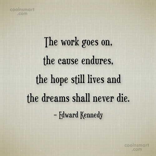 Dream Quote: The work goes on, the cause endures,...