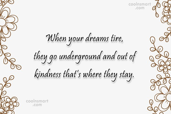 Dream Quote: When your dreams tire, they go underground...