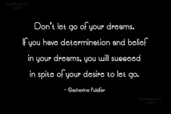Dream Quote: Don't let go of your dreams. If...