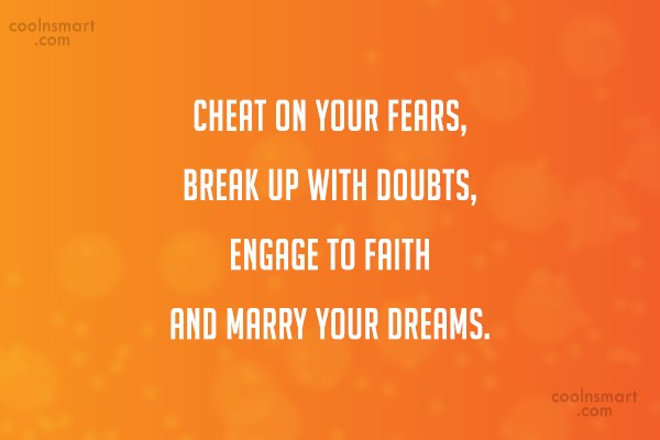 Fear Quote: Cheat on your fears, break up with...