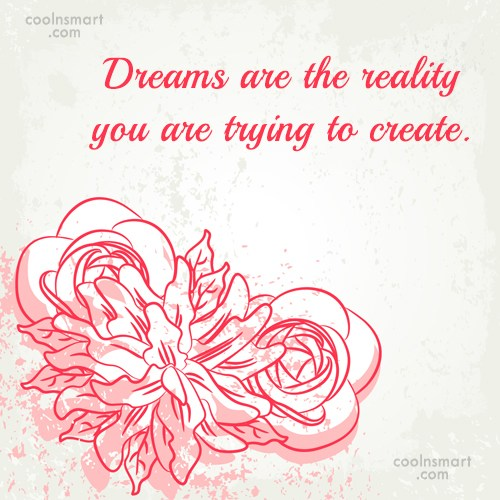 Dream Quote: Dreams are the reality you are trying...