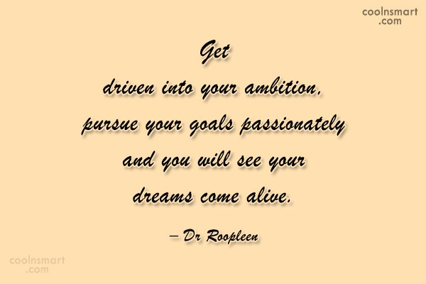 Quote: Get driven into your ambition, pursue your...