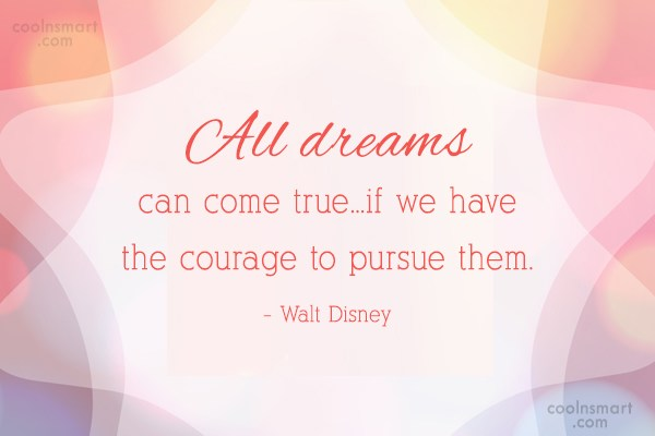 Quote: All dreams can come true…if we have...