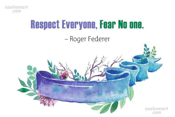 Fear Quote: Respect Everyone, Fear No one. – Roger...
