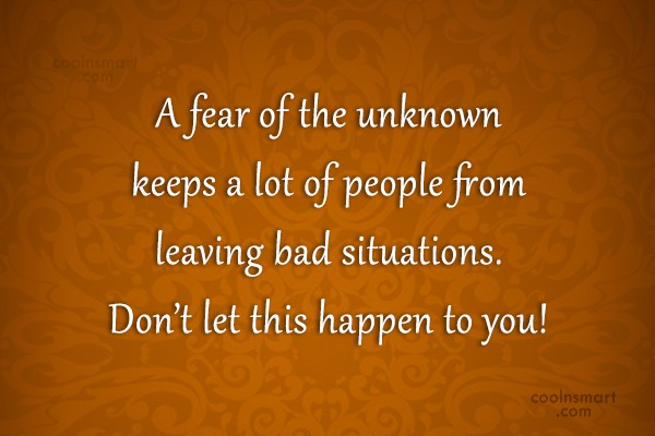 Fear Quote: A fear of the unknown keeps a...