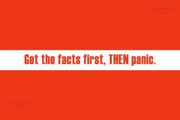Fear Quote: Get the facts first, THEN panic.