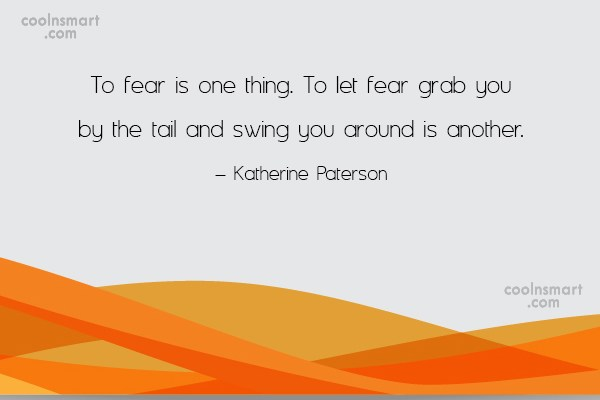 Fear Quote: To fear is one thing. To let...