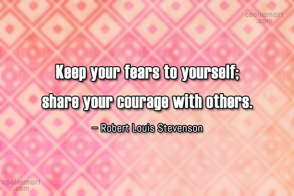 Fear Quote: Keep your fears to yourself; share your...