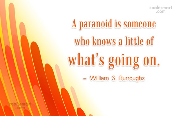 Fear Quote: A paranoid is someone who knows a...
