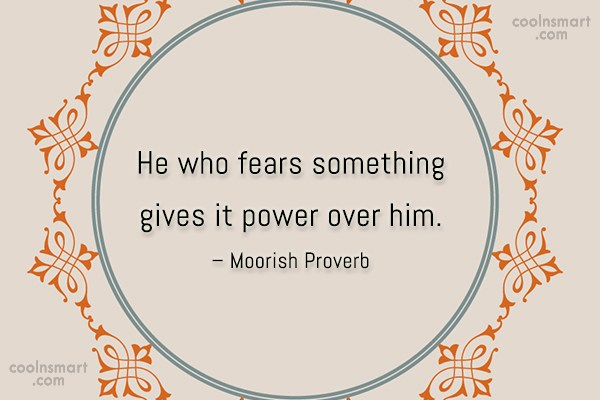 Fear Quote: He who fears something gives it power...