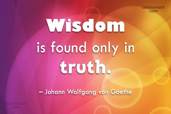 Quote: Wisdom is found only in truth. –...