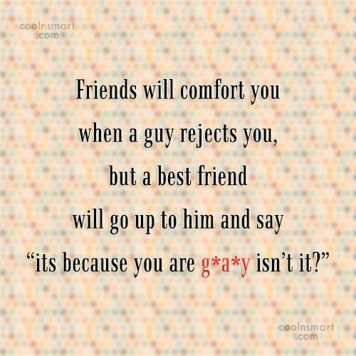 Friendship Quote: Friends will comfort you when a guy...