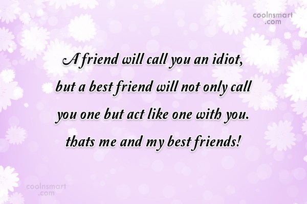 Friendship Quote: A friend will call you an idiot,...