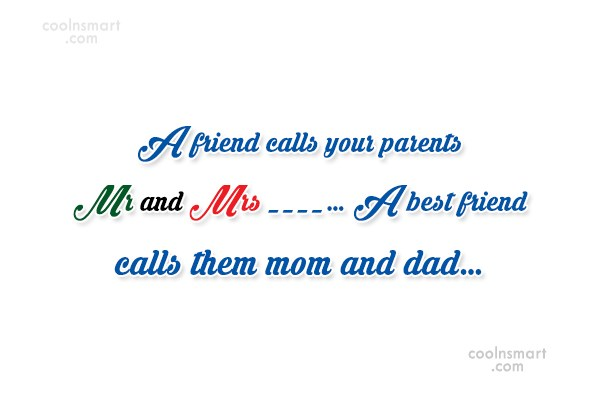 Friendship Quote: A friend calls your parents Mr and...