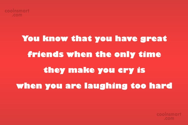 Friendship Quote: You know that you have great friends...