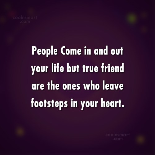 Friendship Quote: People Come in and out your life...