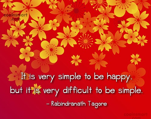 Happiness Quote: It is very simple to be happy,...