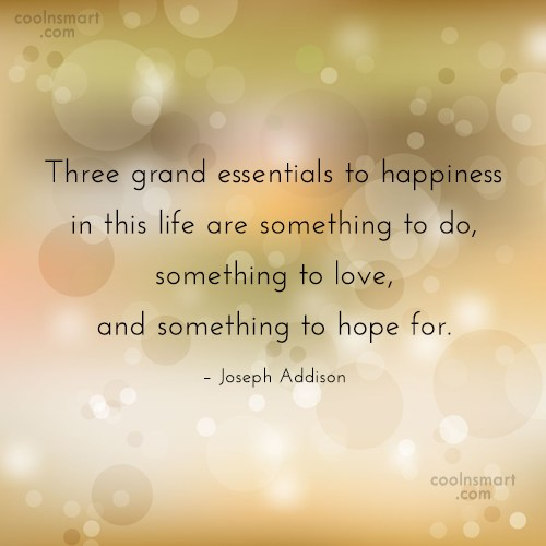 Quote: Three grand essentials to happiness in this...