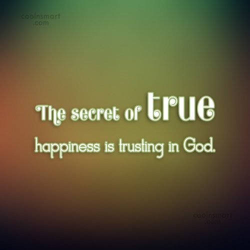 Happiness Quote: The secret of true happiness is trusting...