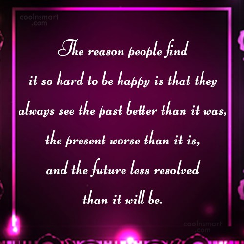 Happiness Quote: The reason people find it so hard...