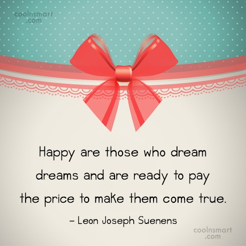 Happiness Quote: Happy are those who dream dreams and...