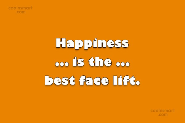 Happiness Quote: Happiness is the best face lift.