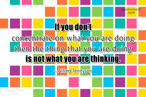 Quote: If you don't concentrate on what you...
