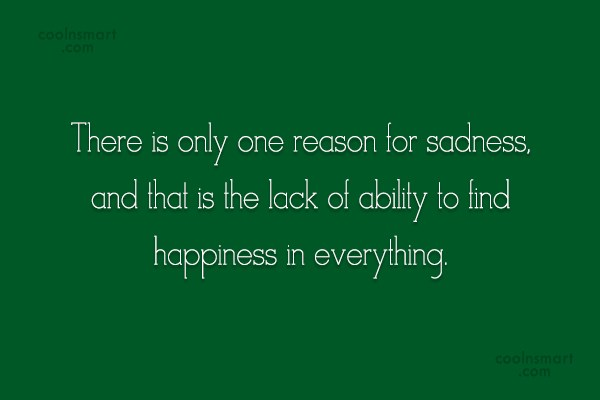 Happiness Quote: here is only one reason for sadness,...