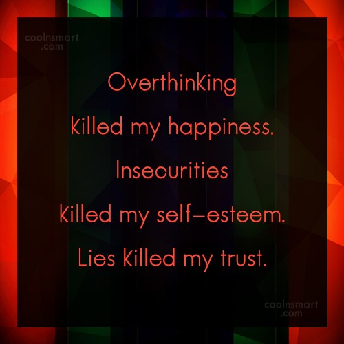 Overthinking Quote: Overthinking killed my happiness. Insecurities killed my...