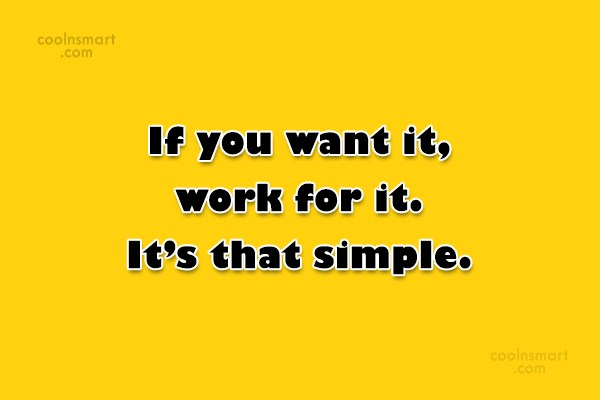 Inspirational Quote: If you want it, work for it....