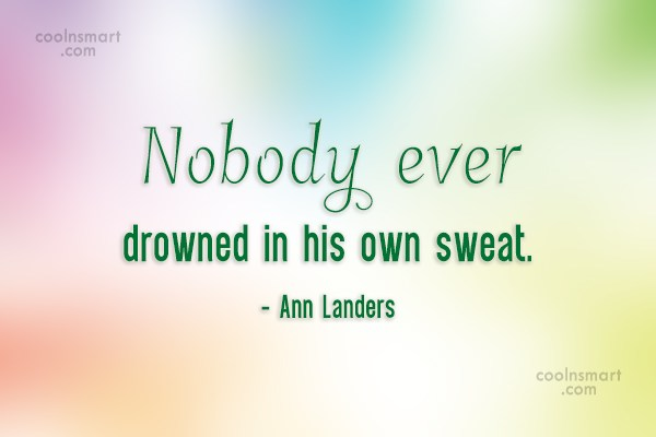 Hard Work Quote: Nobody ever drowned in his own sweat....