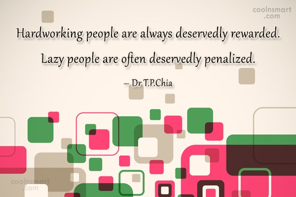 Hard Work Quote: Hardworking people are always deservedly rewarded. Lazy...