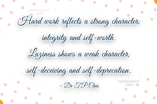 Hard Work Quote: Hard work reflects a strong character, integrity...