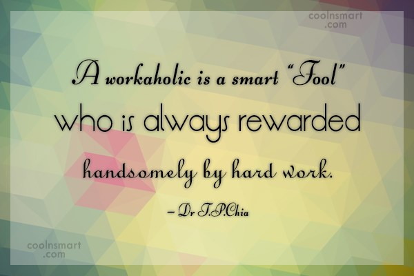 "Hard Work Quote: A workaholic is a smart ""Fool"" who..."