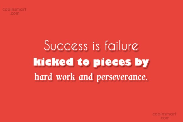 Hard Work Quote: Success is failure kicked to pieces by...