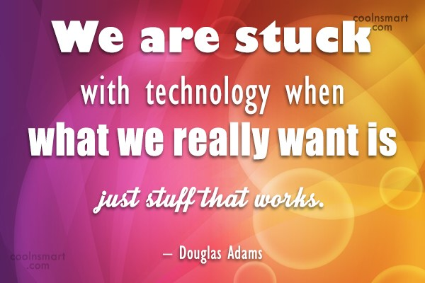 Quote: We are stuck with technology when what...
