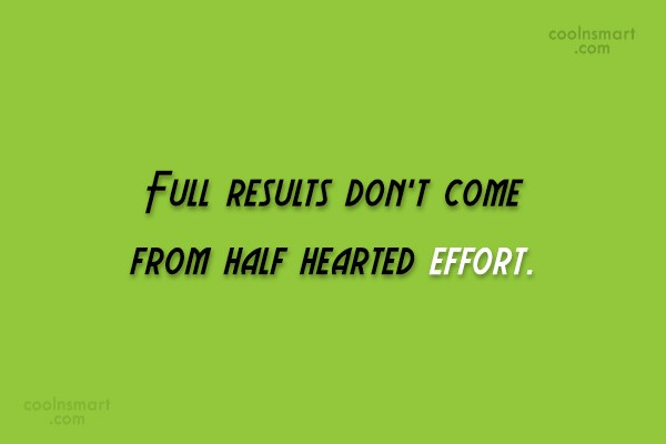 Hard Work Quote: Full results don't come from half hearted...
